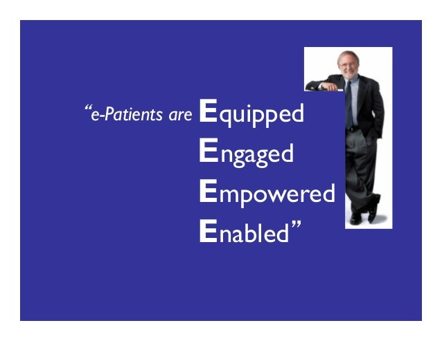 Equipped Engaged Empowered Enabled e-Patients are