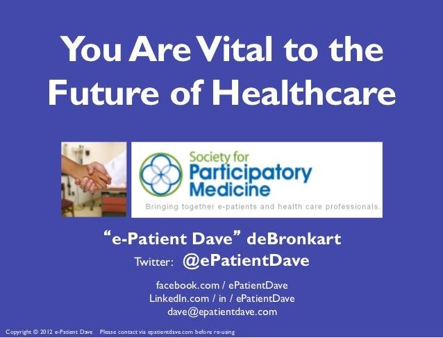 "You Are Vital to the              Future of Healthcare                                   ""e-Patient Dave"" deBronkart      ..."
