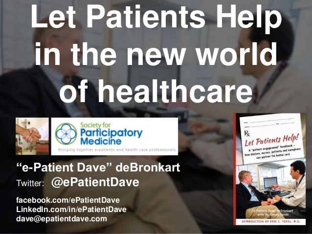 """JAMIA, 1997Let Patients Help in the new world of healthcare """"e-Patient Dave"""" deBronkart Twitter: @ePatientDave facebook.co..."""