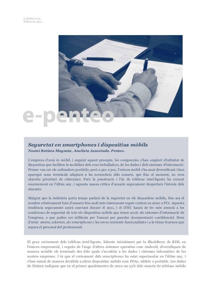 e-penteo #04Febrer de 2011.   Seguretat en smartphones i dispositius mòbils   Noemí Batista Maymús, Analista Associada. Pe...