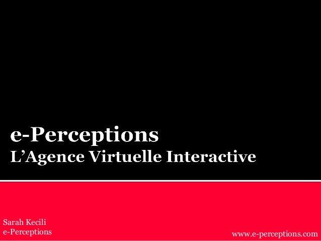 Sarah Kecili e-Perceptions www.e-perceptions.com