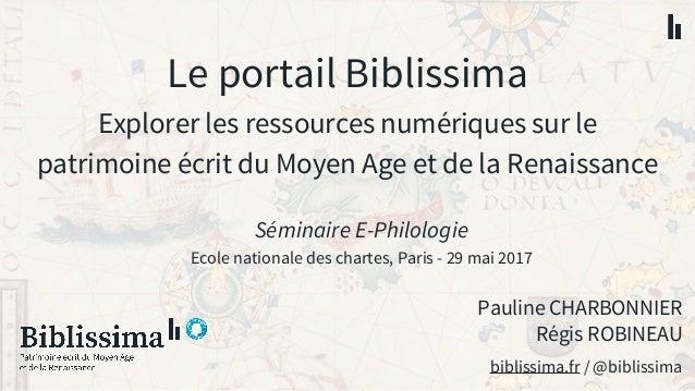 Le portail Biblissima Explorer les ressources numériques sur le patrimoine écrit du Moyen Age et de la Renaissance Pauline...