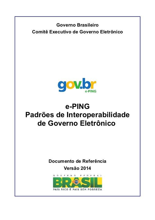 Governo Brasileiro  Comitê Executivo de Governo Eletrônico  e-PING  Padrões de Interoperabilidade  de Governo Eletrônico  ...