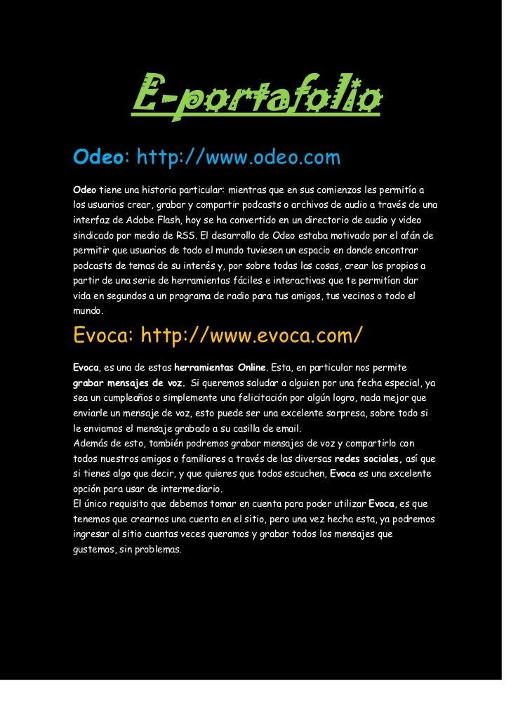 E-portafolio<br />Odeo: http://www.odeo.com<br />Odeo tiene una historia particular: mientras que en sus comienzos les per...