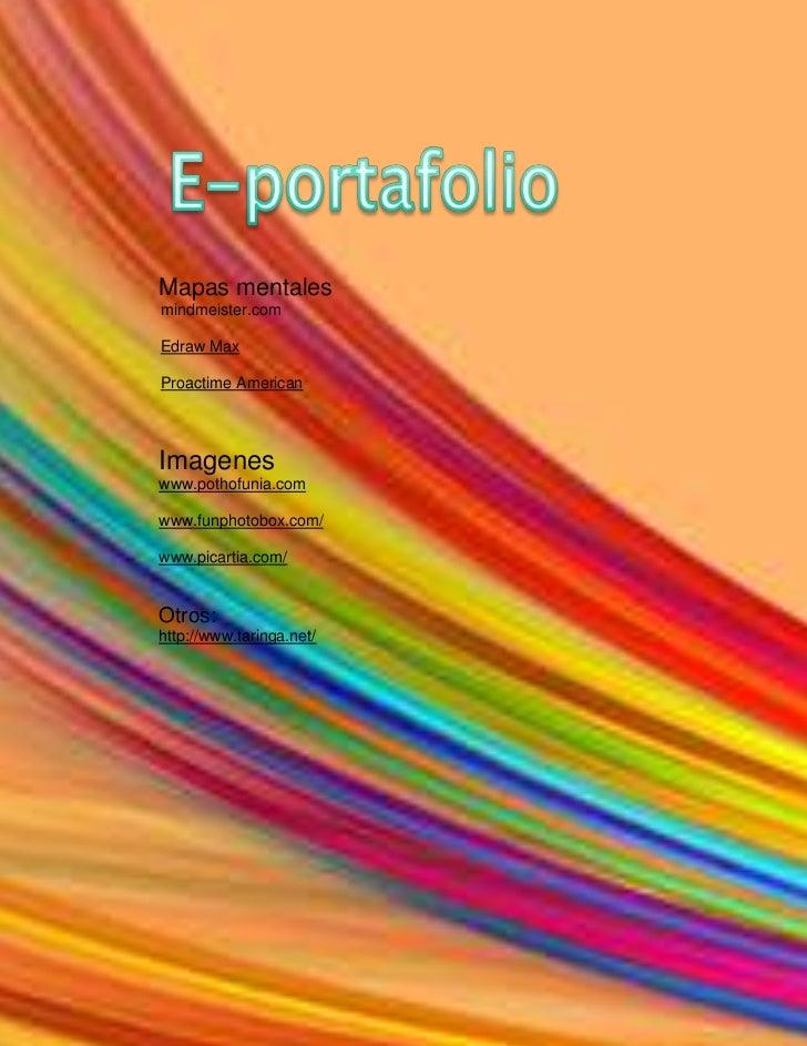 E-portafolio<br />       Mapas mentales<br />           mindmeister.com <br />          <br />           Edraw Max  <br />...