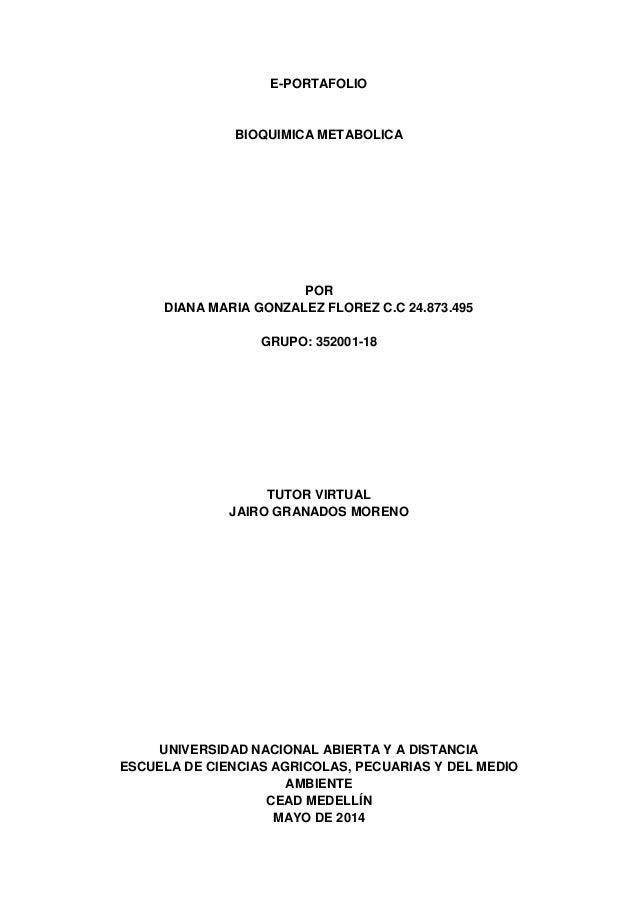 E-PORTAFOLIO BIOQUIMICA METABOLICA POR DIANA MARIA GONZALEZ FLOREZ C.C 24.873.495 GRUPO: 352001-18 TUTOR VIRTUAL JAIRO GRA...
