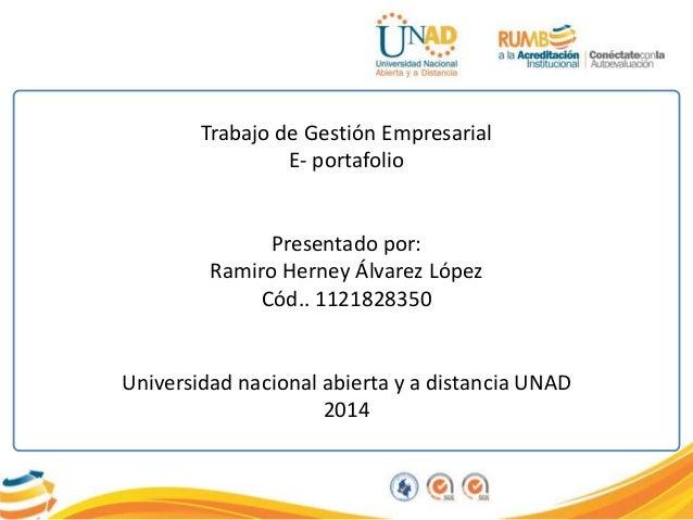 Trabajo de Gestión Empresarial E- portafolio Presentado por: Ramiro Herney Álvarez López Cód.. 1121828350 Universidad naci...