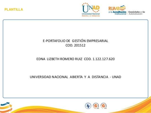 PLANTILLA E-PORTAFOLIO DE GESTIÓN EMPRESARIAL COD. 201512 EDNA LIZBETH ROMERO RUIZ COD. 1.122.127.620 UNIVERSIDAD NACIONAL...