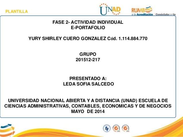 PLANTILLA FASE 2- ACTIVIDAD INDIVIDUAL E-PORTAFOLIO YURY SHIRLEY CUERO GONZALEZ Cód. 1.114.884.770 GRUPO 201512-217 PRESEN...