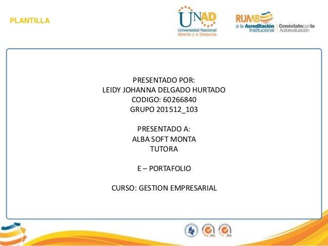 PLANTILLA PRESENTADO POR: LEIDY JOHANNA DELGADO HURTADO CODIGO: 60266840 GRUPO 201512_103 PRESENTADO A: ALBA SOFT MONTA TU...