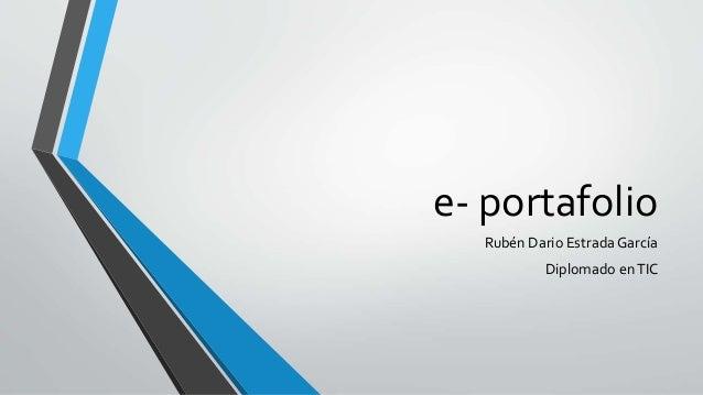 e- portafolio  Rubén Dario Estrada García  Diplomado en TIC