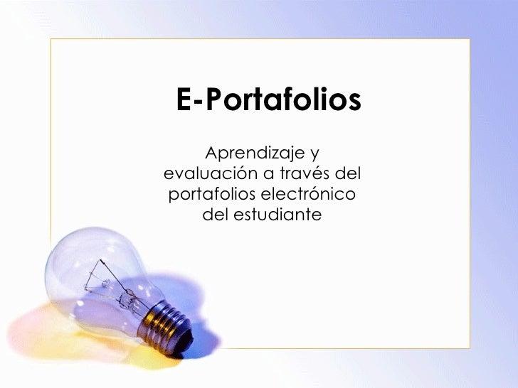 E-Portafolios Aprendizaje y evaluación a través del portafolios electrónico del estudiante