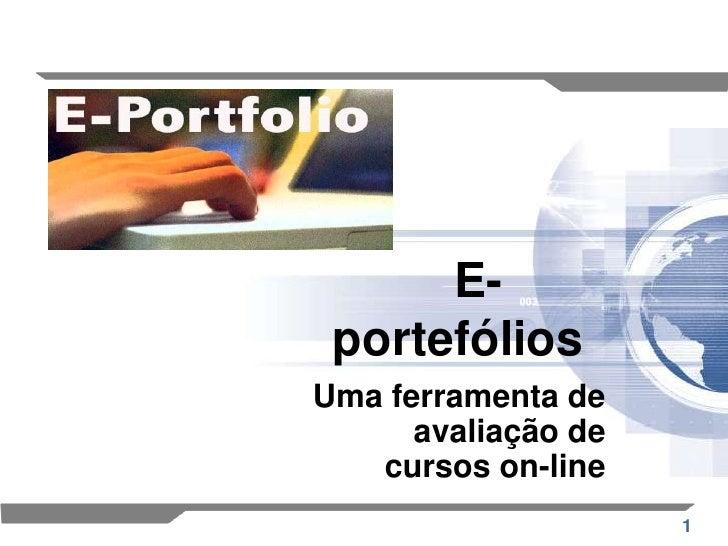 E-portefólios<br />Uma ferramenta de avaliação de cursos on-line<br />