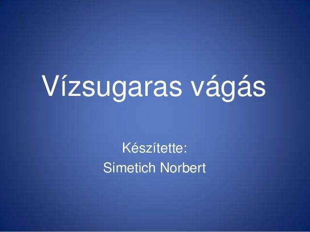 Vízsugaras vágás       Készítette:    Simetich Norbert