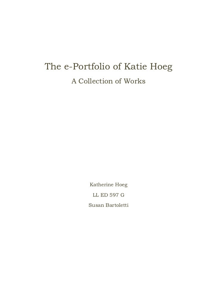 The e-Portfolio of Katie Hoeg      A Collection of Works           Katherine Hoeg            LL ED 597 G          Susan Ba...