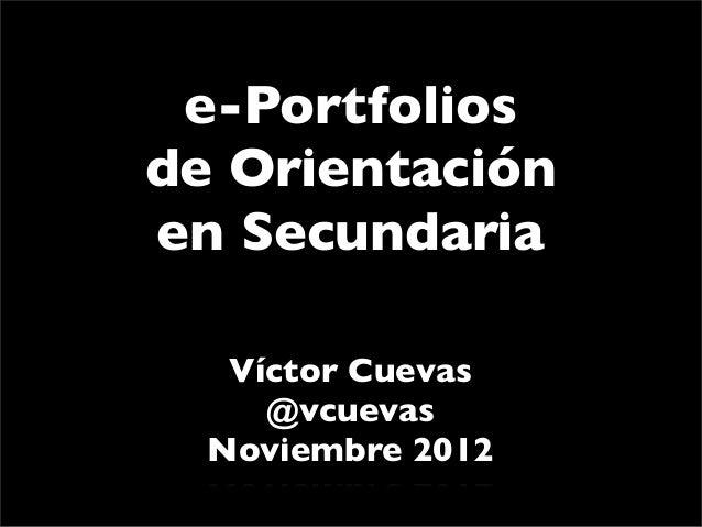 e-Portfoliosde Orientaciónen Secundaria   Víctor Cuevas     @vcuevas  Noviembre 2012