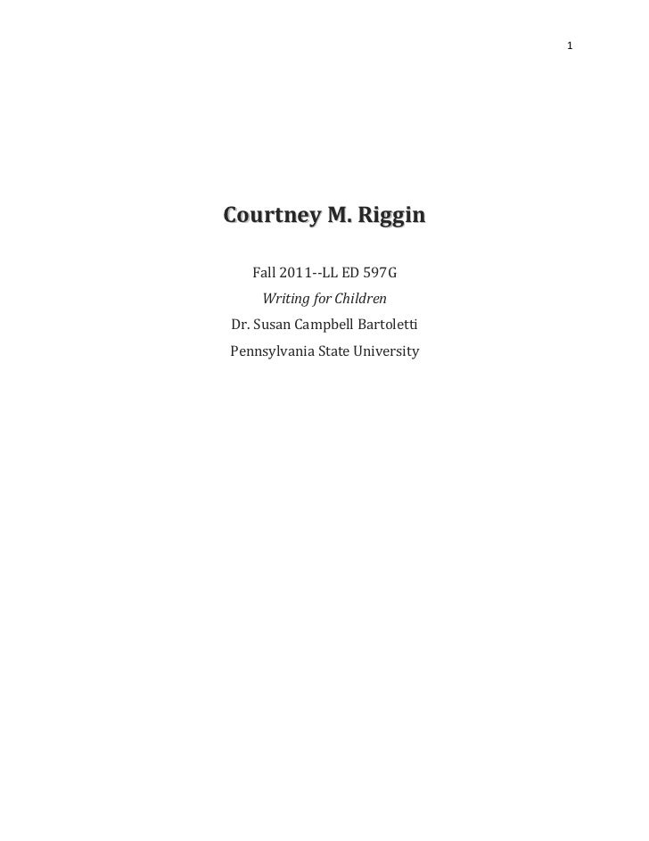1Courtney M. Riggin   Fall 2011--LL ED 597G    Writing for ChildrenDr. Susan Campbell BartolettiPennsylvania State Univers...