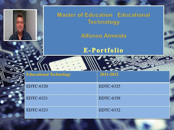 E-Portfolio 2012Educational Technology           2011-2012    Educational Technology        2011-2012EDTC-6320            ...