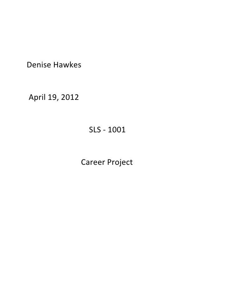 Denise HawkesApril 19, 2012                   SLS - 1001                 Career Project