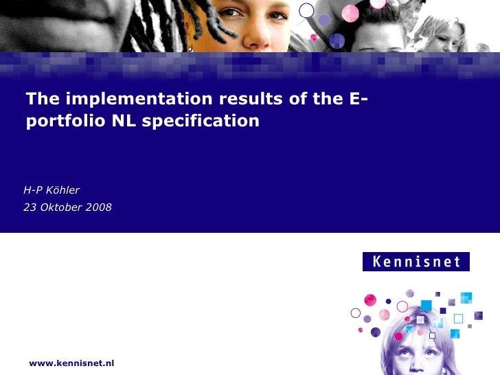 The implementation results of the E-portfolio NL specification H-P Köhler 23 Oktober 2008