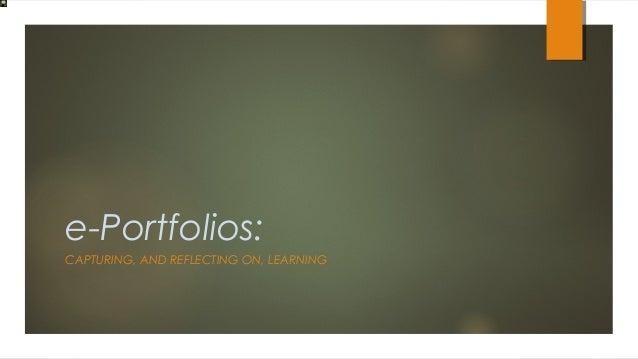 e-Portfolios:CAPTURING, AND REFLECTING ON, LEARNING