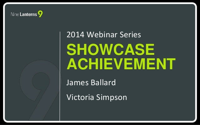 2014 Webinar Series  SHOWCASE  ACHIEVEMENT  James Ballard  Victoria Simpson