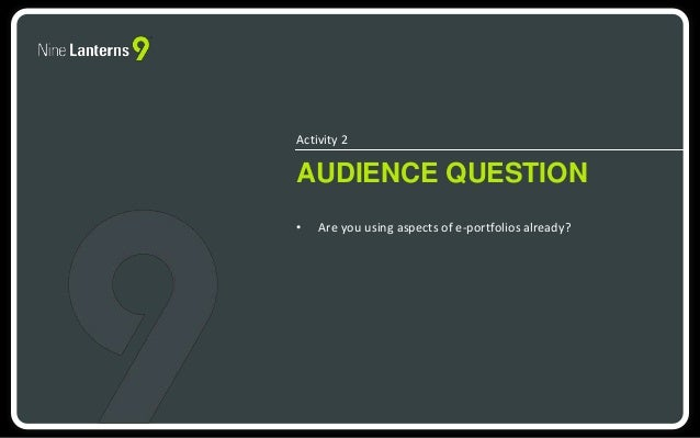 Activity 2  AUDIENCE QUESTION  • Are you using aspects of e-portfolios already?