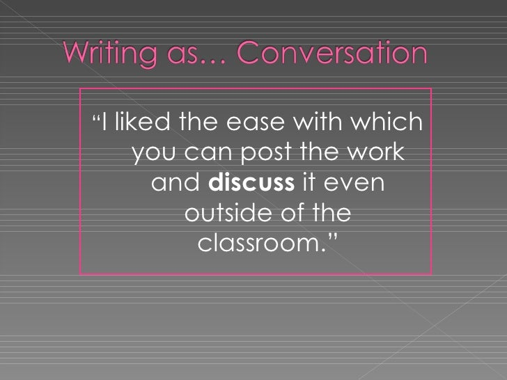 """<ul><li>"""" I liked the ease with which you can post the work and  discuss  it even outside of the classroom."""" </li></ul>"""