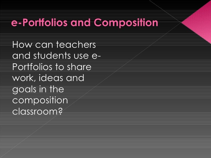 <ul><li>How can teachers and students use e-Portfolios to share work, ideas and goals in the composition classroom? </li><...
