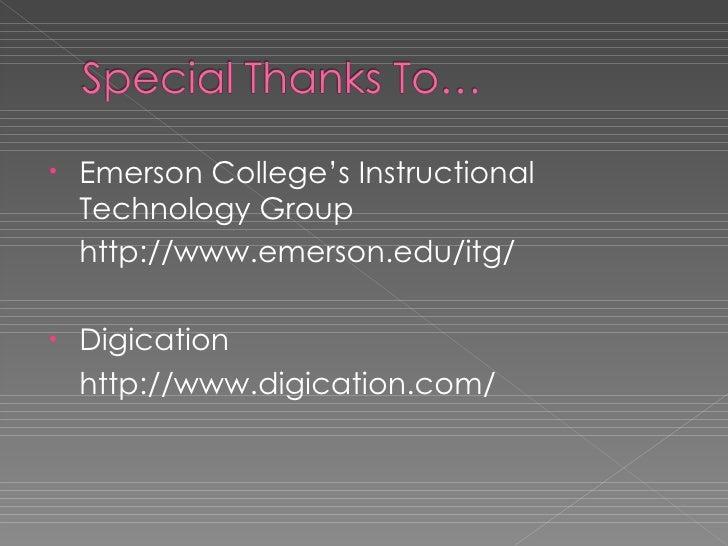 <ul><li>Emerson College's Instructional Technology Group </li></ul><ul><li>http://www.emerson.edu/itg/ </li></ul><ul><li>D...