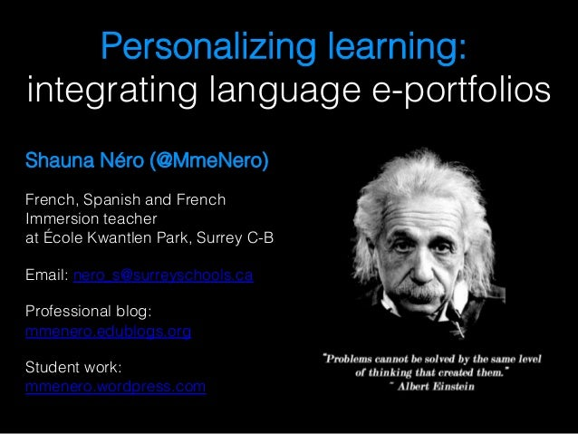 Personalizing learning: integrating language e-portfolios! Shauna Néro (@MmeNero)! French, Spanish and French Immersion te...