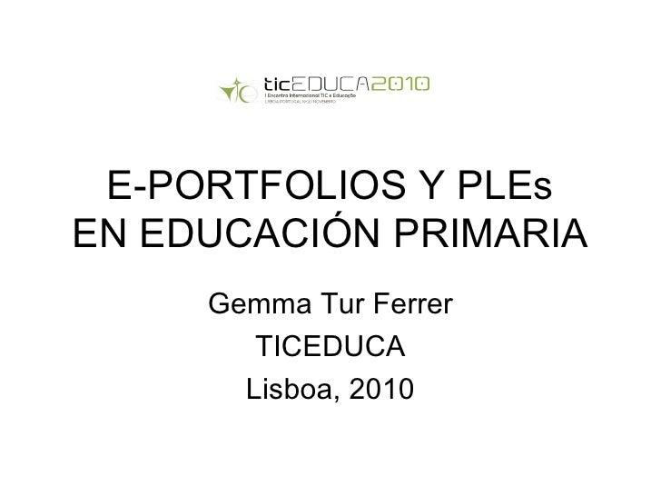 E-PORTFOLIOS Y PLEs EN EDUCACIÓN PRIMARIA Gemma Tur Ferrer TICEDUCA Lisboa, 2010