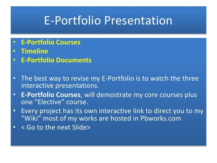 E-Portfolio Presentation• E-Portfolio Courses• Timeline• E-Portfolio Documents• The best way to revise my E-Portfolio is t...