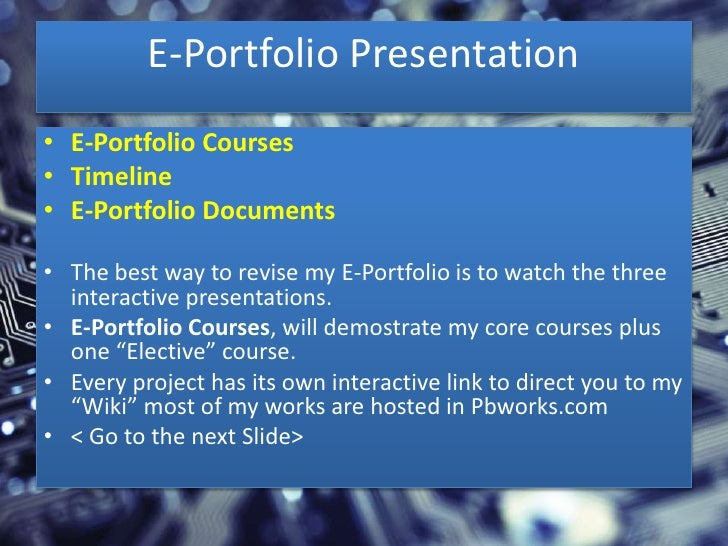 E-Portfolio Presentation• E-Portfolio Courses• Timeline• E-Portfolio Documents• The best way to revise my E-Portfolio is t...
