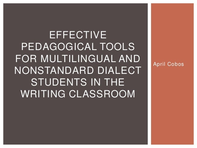 April CobosEFFECTIVEPEDAGOGICAL TOOLSFOR MULTILINGUAL ANDNONSTANDARD DIALECTSTUDENTS IN THEWRITING CLASSROOM