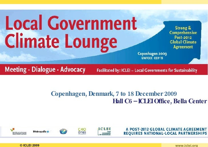 Copenhagen, Denmark, 7 to 18 December 2009 Hall C6 – ICLEI Office, Bella Center