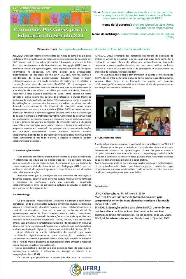Título: A tessitura colaborativa de atos de currículo: recortes de uma pesquisa na disciplina informática na educação do c...
