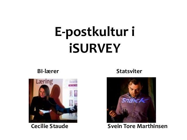E-postkultur i          iSURVEY  BI-lærer          Statsviter BI-lærer        StatsviterCecilie Staude   Svein Tore Marthi...