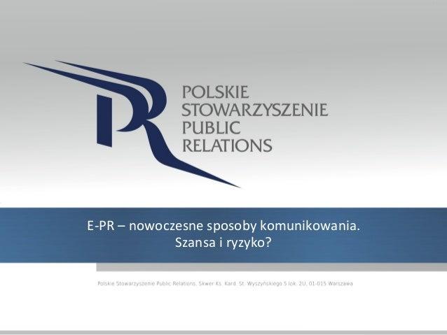 E-‐PR  –  nowoczesne  sposoby  komunikowania.   Szansa  i  ryzyko?