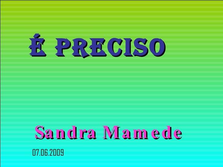 É Preciso   Sandra Mamede   07.06.2009