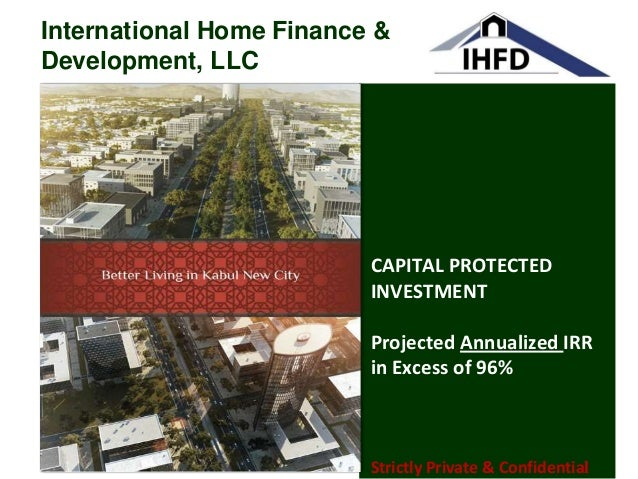 CAPITAL PROTECTED INVESTMENT Projected Annualized IRR in Excess of 96% Strictly Private & Confidential International Home ...