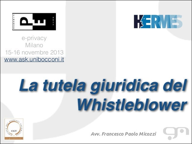 e-privacy Milano 15-16 novembre 2013 www.ask.unibocconi.it  La tutela giuridica del Whistleblower! !  Avv. Francesco Paolo...