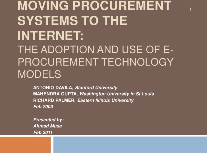 Moving Procurement Systems to the Internet:The Adoption and Use of E-Procurement Technology Models<br />ANTONIO DAVILA, St...