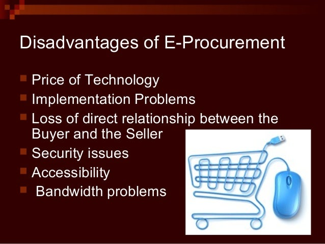 disadvantages of e procurement Centralization purchasing project, nor how effectively the e-procurement  of the  most notable advantages and disadvantages of centralized procurement are.