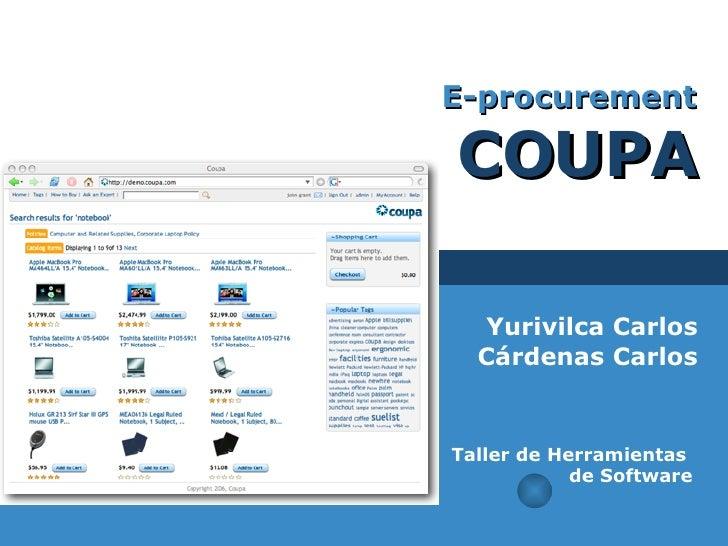 E-procurement   COUPA Yurivilca Carlos Cárdenas Carlos Taller de Herramientas  de Software