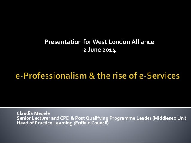Presentation for West London Alliance 2 June 2014 Claudia Megele Senior Lecturer and CPD & Post Qualifying Programme Leade...