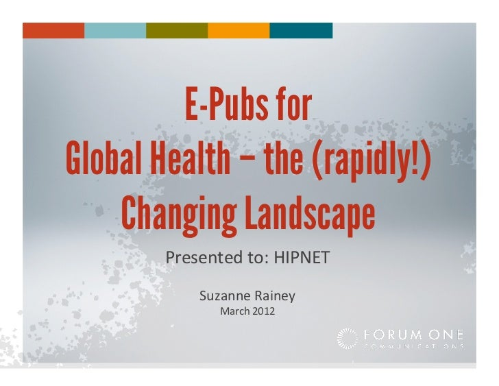 E-Pubs forGlobal Health – the (rapidly!)    Changing Landscape        Presented to: HIPNET                Suzanne...