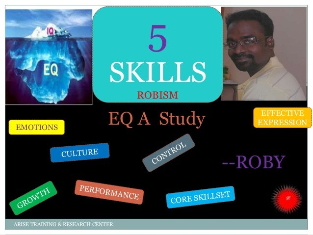 EQ A Study --ROBY ARISE TRAINING & RESEARCH CENTER EMOTIONS EFFECTIVE EXPRESSION 5 SKILLS ROBISM