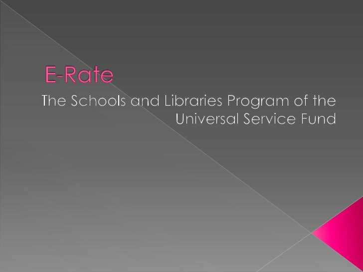 E-Rate<br />The Schools and Libraries Program of the Universal Service Fund<br />