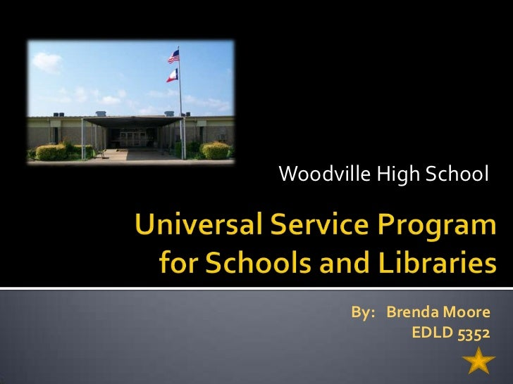 Woodville High School<br />Universal Service Program for Schools and Libraries<br />By:   Brenda Moore<br />EDLD 5352<br />